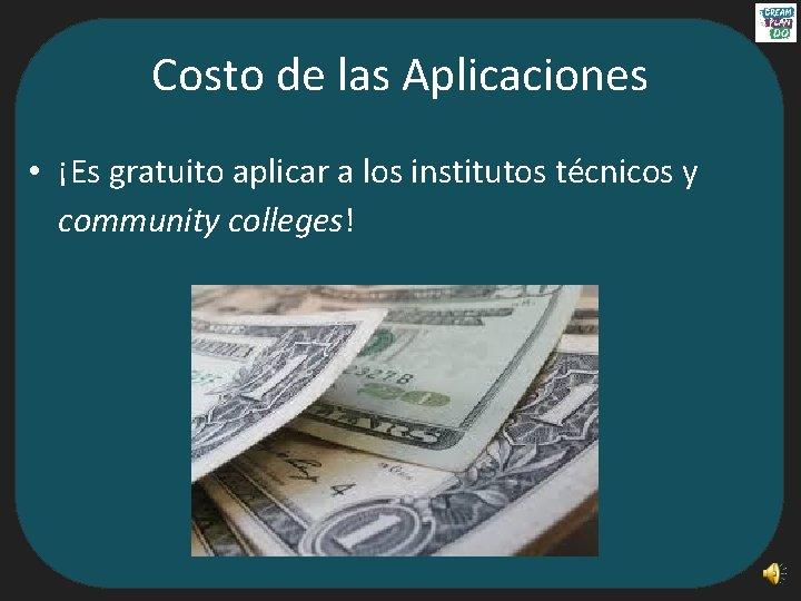 Costo de las Aplicaciones • ¡Es gratuito aplicar a los institutos técnicos y community