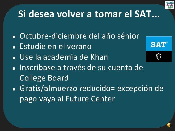 Si desea volver a tomar el SAT. . . ● ● ● Octubre-diciembre del