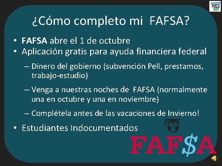 ¿Cómo completo mi FAFSA? • FAFSA abre el 1 de octubre • Aplicación gratis