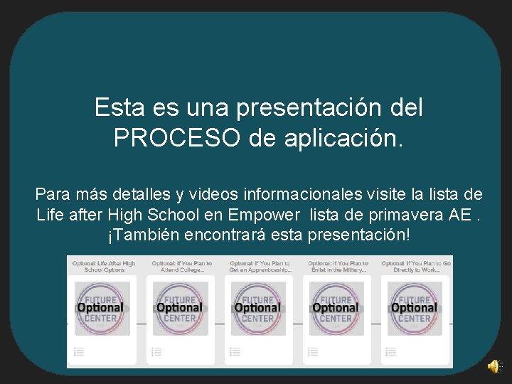 Esta es una presentación del PROCESO de aplicación. Para más detalles y videos informacionales