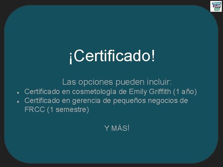¡Certificado! Las opciones pueden incluir: ● ● Certificado en cosmetología de Emily Griffith (1