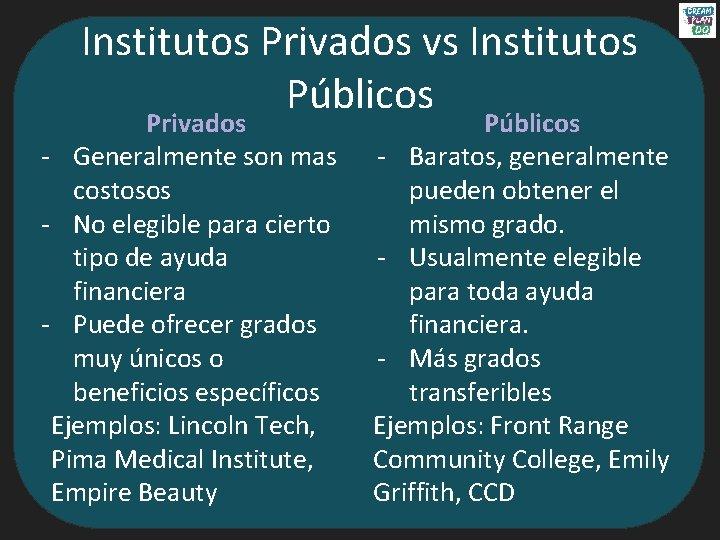 Institutos Privados vs Institutos Públicos Privados - Generalmente son mas costosos - No elegible