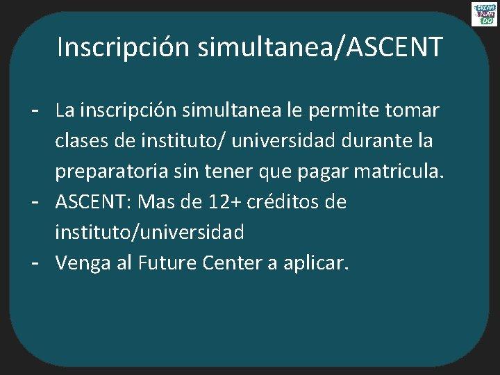 Inscripción simultanea/ASCENT - La inscripción simultanea le permite tomar clases de instituto/ universidad durante
