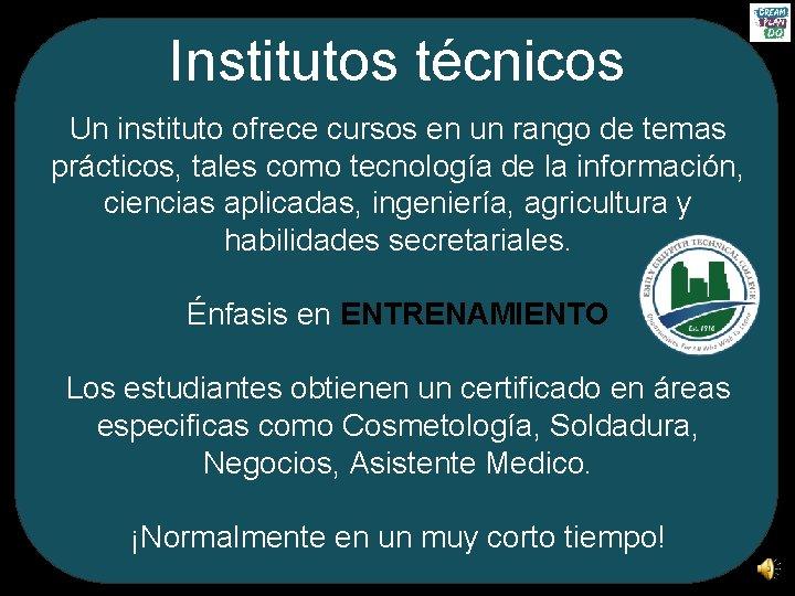 Institutos técnicos Un instituto ofrece cursos en un rango de temas prácticos, tales como