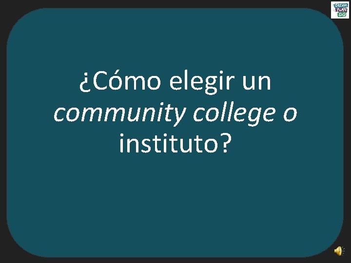 ¿Cómo elegir un community college o instituto?