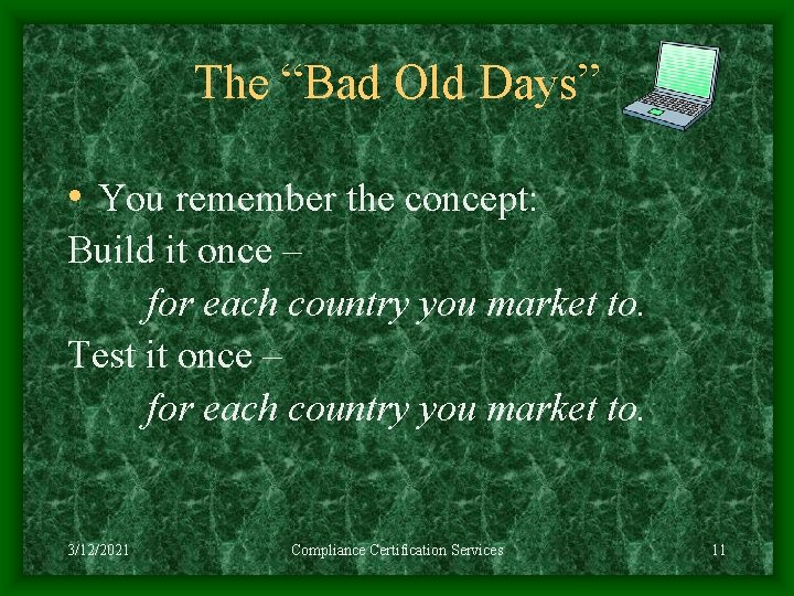 """The """"Bad Old Days"""" • You remember the concept: Build it once – for"""