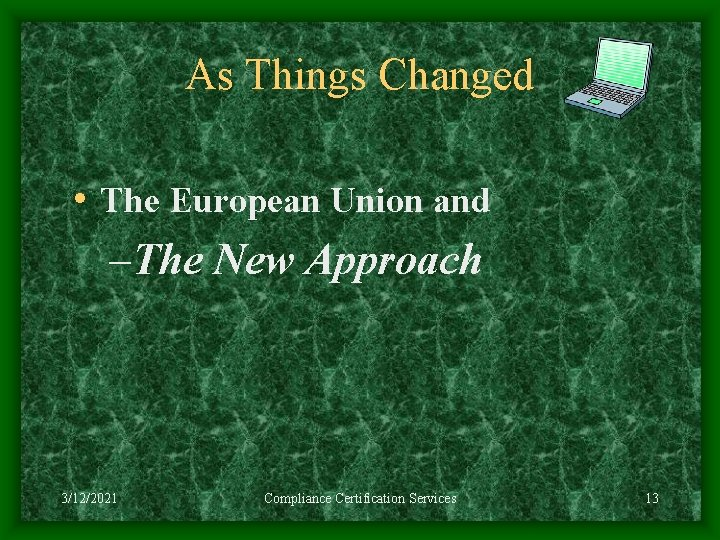 As Things Changed • The European Union and –The New Approach 3/12/2021 Compliance Certification
