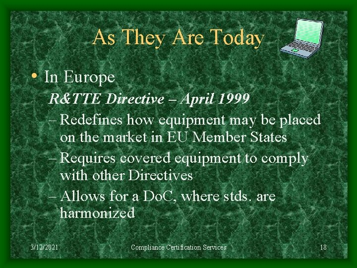 As They Are Today • In Europe R&TTE Directive – April 1999 – Redefines