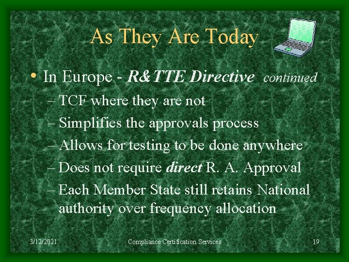 As They Are Today • In Europe - R&TTE Directive continued – TCF where