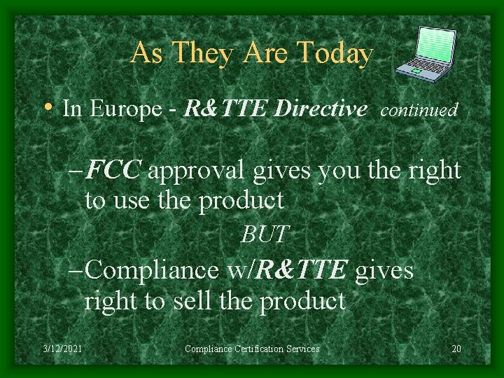As They Are Today • In Europe - R&TTE Directive continued – FCC approval