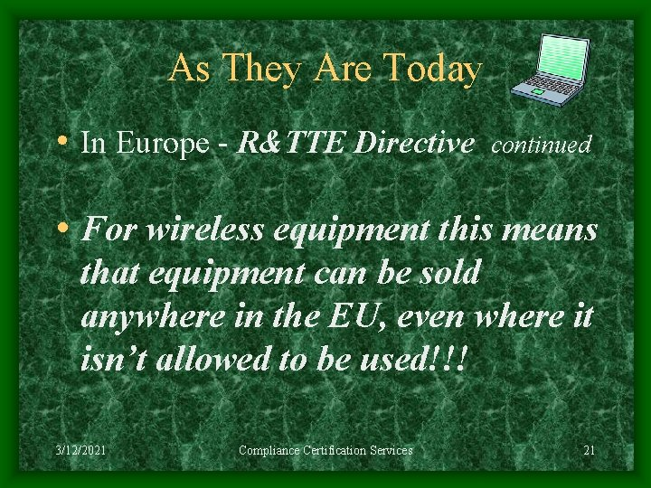 As They Are Today • In Europe - R&TTE Directive continued • For wireless