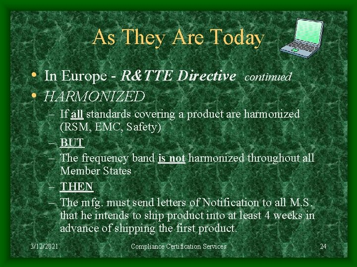 As They Are Today • In Europe - R&TTE Directive • HARMONIZED continued –