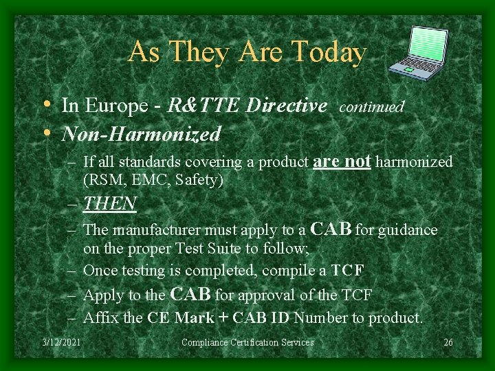 As They Are Today • In Europe - R&TTE Directive • Non-Harmonized continued –