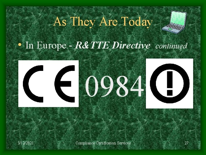 As They Are Today • In Europe - R&TTE Directive continued 0984 3/12/2021 Compliance