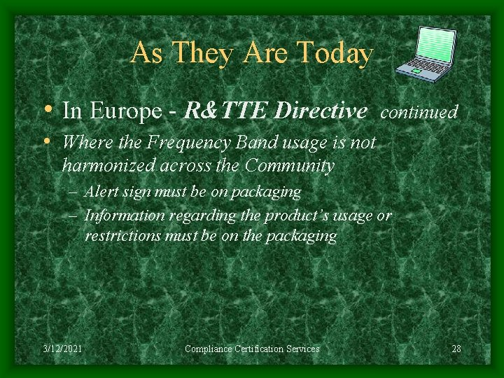 As They Are Today • In Europe - R&TTE Directive continued • Where the