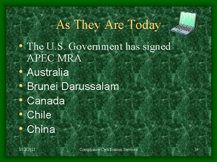 As They Are Today • The U. S. Government has signed • • •