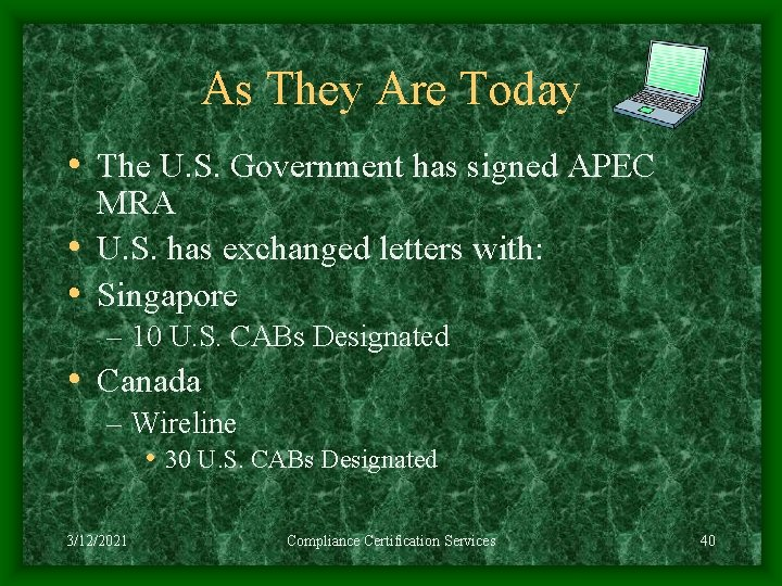 As They Are Today • The U. S. Government has signed APEC MRA •