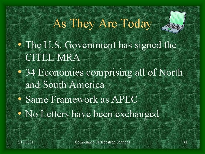 As They Are Today • The U. S. Government has signed the CITEL MRA