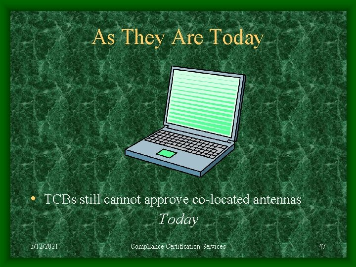 As They Are Today • TCBs still cannot approve co-located antennas Today 3/12/2021 Compliance