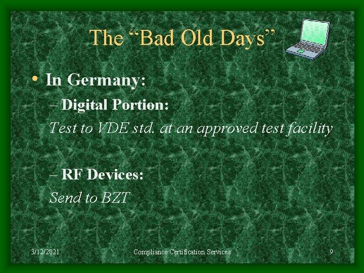 "The ""Bad Old Days"" • In Germany: – Digital Portion: Test to VDE std."
