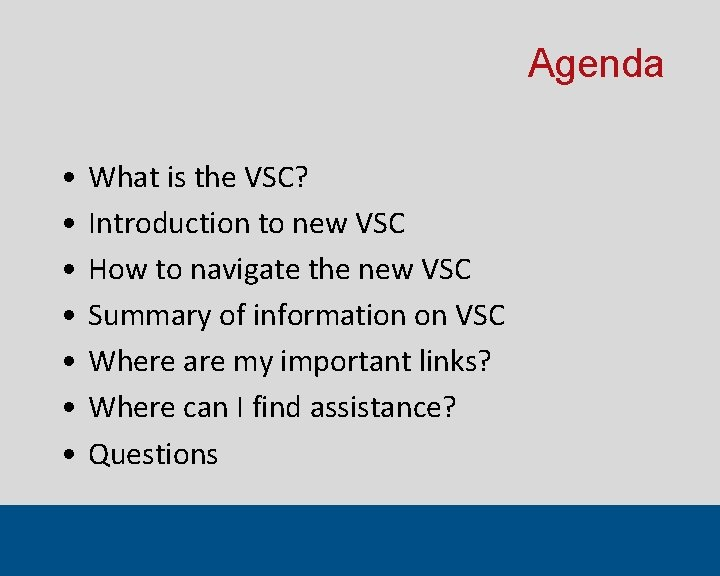 Agenda • • What is the VSC? Introduction to new VSC How to navigate