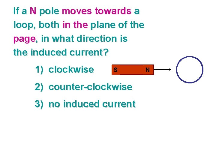 If a N pole moves towards a loop, both in the plane of the