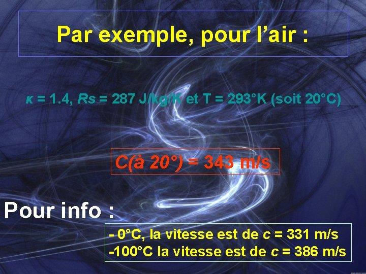 Par exemple, pour l'air : κ = 1. 4, Rs = 287 J/kg/K et