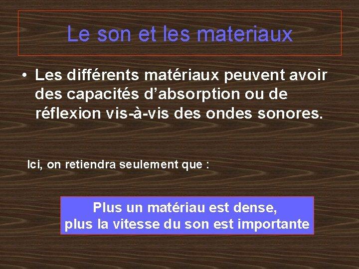 Le son et les materiaux • Les différents matériaux peuvent avoir des capacités d'absorption