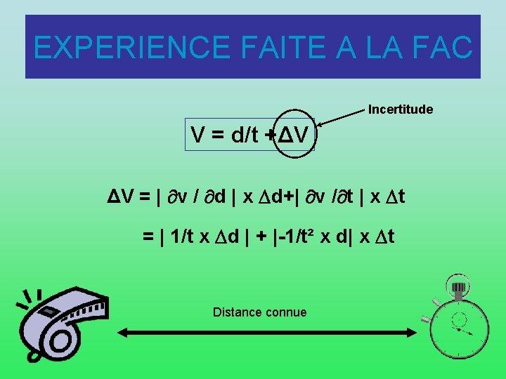 EXPERIENCE FAITE A LA FAC Incertitude V = d/t +ΔV ΔV =   v