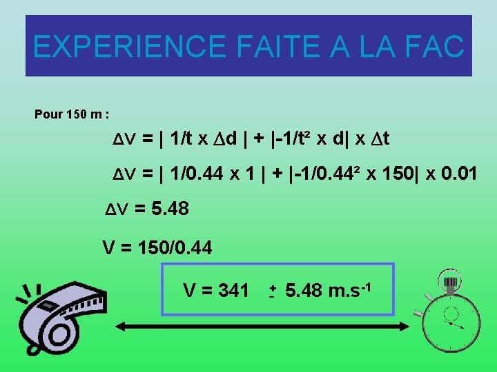 EXPERIENCE FAITE A LA FAC Pour 150 m : ΔV =   1/t x