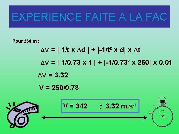 EXPERIENCE FAITE A LA FAC Pour 250 m : ΔV =   1/t x