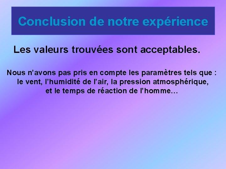 Conclusion de notre expérience Les valeurs trouvées sont acceptables. Nous n'avons pas pris en