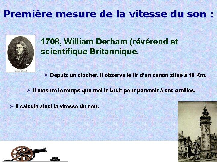 Première mesure de la vitesse du son : 1708, William Derham (révérend et scientifique