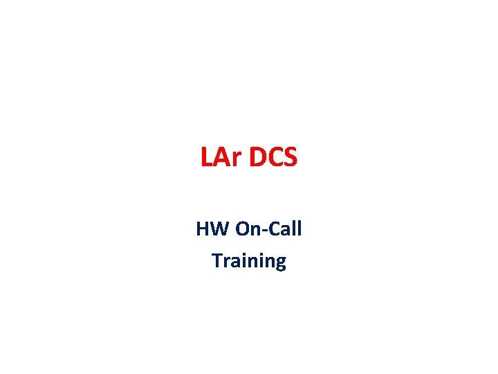 LAr DCS HW On-Call Training