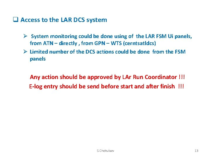q Access to the LAR DCS system Ø System monitoring could be done using