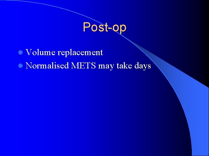 Post-op l Volume replacement l Normalised METS may take days