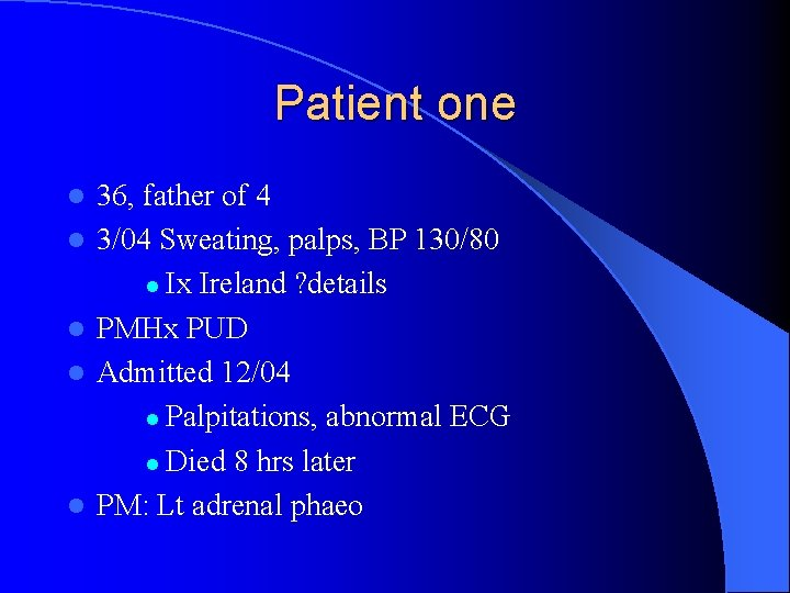 Patient one l l l 36, father of 4 3/04 Sweating, palps, BP 130/80