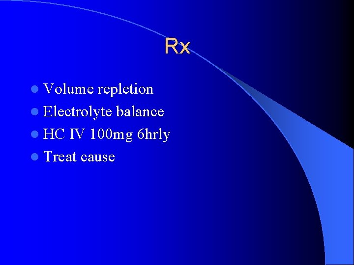 Rx l Volume repletion l Electrolyte balance l HC IV 100 mg 6 hrly