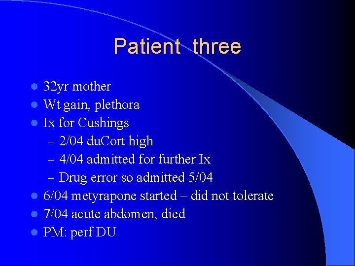 Patient three l l l 32 yr mother Wt gain, plethora Ix for Cushings