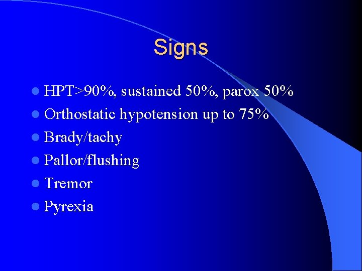 Signs l HPT>90%, sustained 50%, parox 50% l Orthostatic hypotension up to 75% l