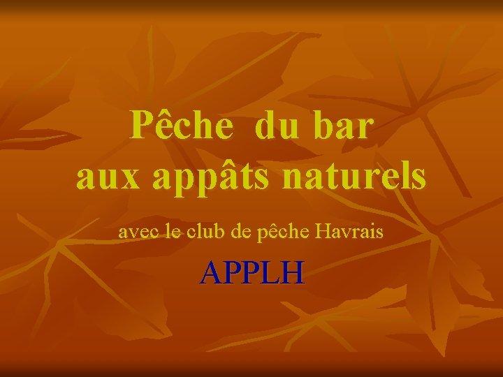 Pêche du bar aux appâts naturels avec le club de pêche Havrais APPLH