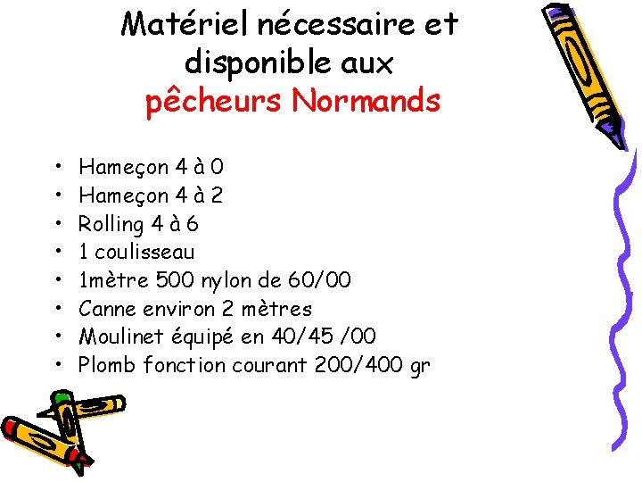 Matériel nécessaire et disponible aux pêcheurs Normands • • Hameçon 4 à 0 Hameçon