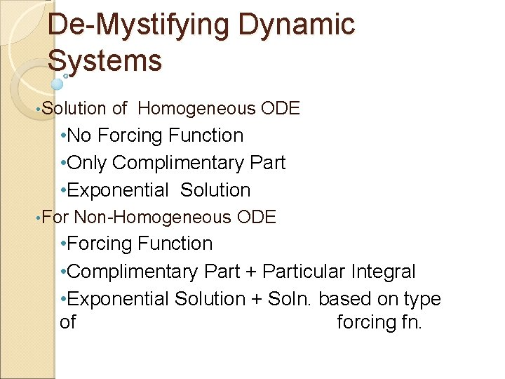De-Mystifying Dynamic Systems • Solution of Homogeneous ODE • No Forcing Function • Only