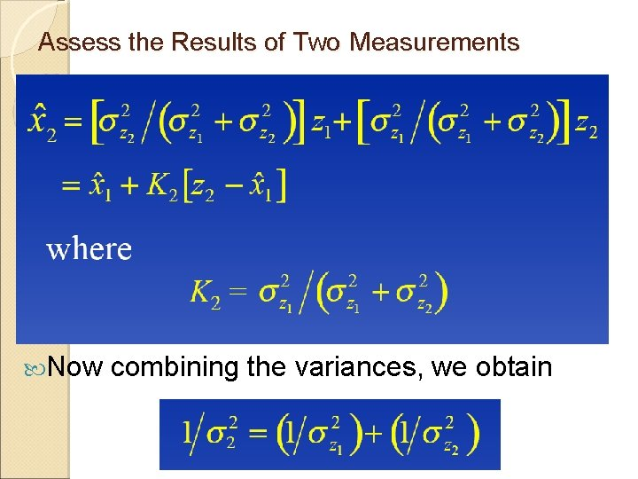 Assess the Results of Two Measurements Now combining the variances, we obtain