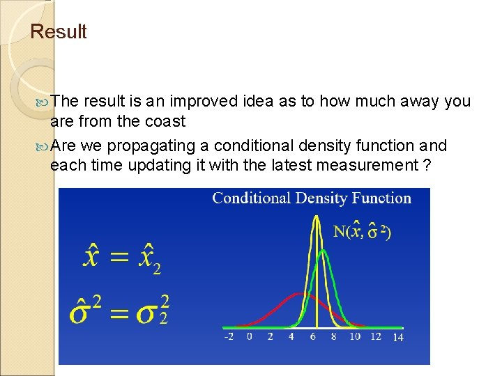 Result The result is an improved idea as to how much away you are