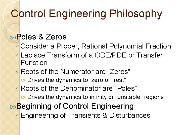 Control Engineering Philosophy Poles & Zeros ◦ Consider a Proper, Rational Polynomial Fraction ◦