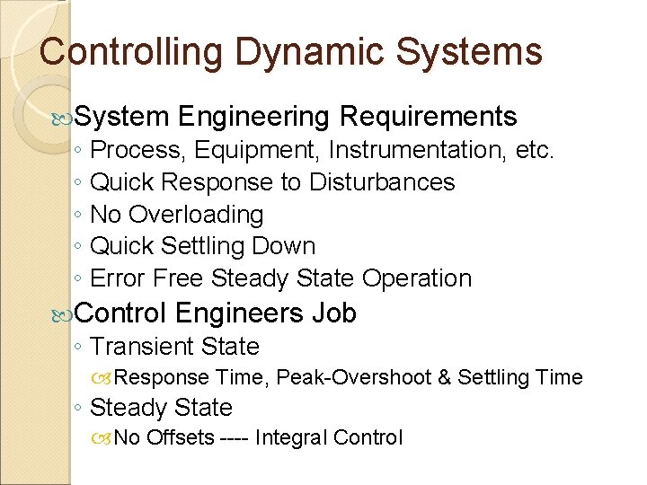 Controlling Dynamic Systems System ◦ ◦ ◦ Engineering Requirements Process, Equipment, Instrumentation, etc. Quick
