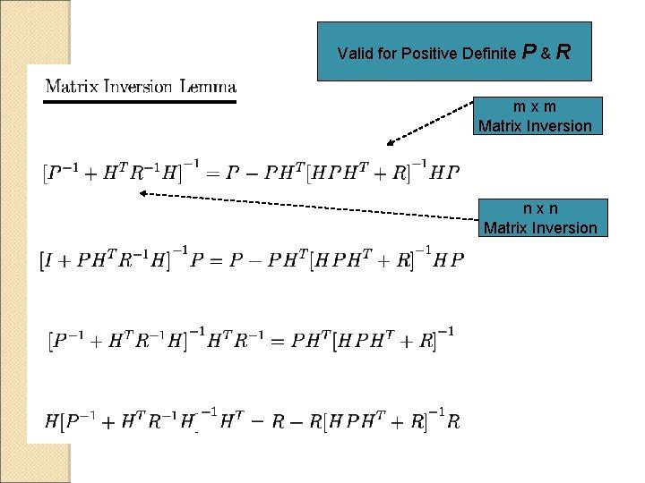 Valid for Positive Definite P & R mxm Matrix Inversion nxn Matrix Inversion
