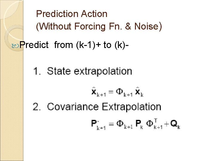 Prediction Action (Without Forcing Fn. & Noise) Predict from (k-1)+ to (k)-