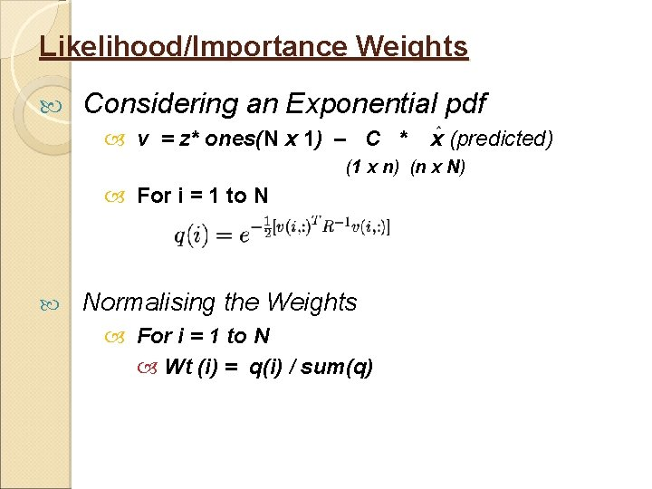 Likelihood/Importance Weights Considering an Exponential pdf v = z* ones(N x 1) – C